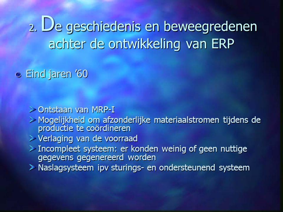 Geschiedenis en beweegredenen Jaren '80 Bedrijven hebben behoefte aan een programma welk processen kan ondersteunen MRP-II is een uitbreiding van MRP-I waar er nieuwe programma's aan werden toegevoegd Het is een vooruitgang maar het programma was niet flexibel en gegevens genereren blijft een probleem