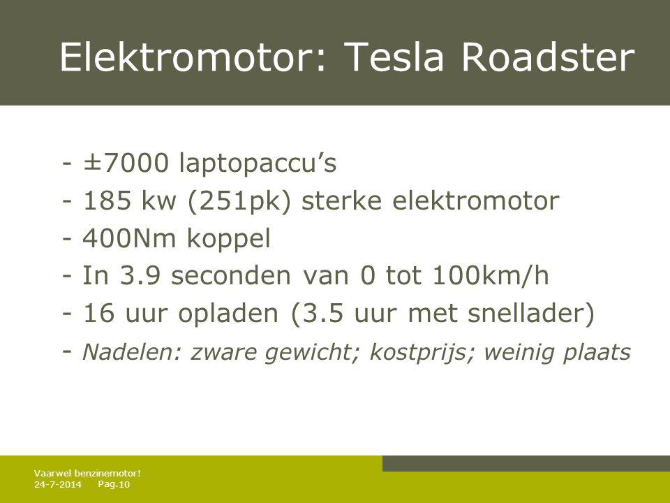 Pag. Elektromotor: Tesla Roadster - ±7000 laptopaccu's - 185 kw (251pk) sterke elektromotor - 400Nm koppel - In 3.9 seconden van 0 tot 100km/h - 16 uu