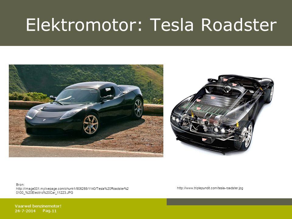 Pag. Elektromotor: Tesla Roadster 24-7-201411 Vaarwel benzinemotor! Bron: http://image001.mylivepage.com/chunk1/905256/1140/Tesla%20Roadster%2 0100_%2