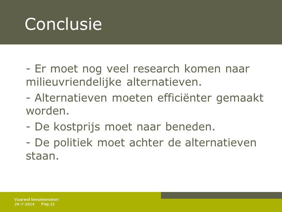Pag. Conclusie - Er moet nog veel research komen naar milieuvriendelijke alternatieven. - Alternatieven moeten efficiënter gemaakt worden. - De kostpr