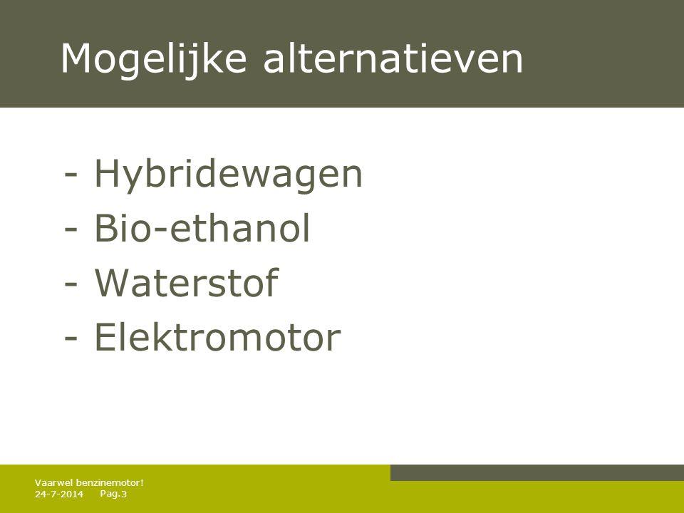 Pag. Mogelijke alternatieven - Hybridewagen - Bio-ethanol - Waterstof - Elektromotor 24-7-20143 Vaarwel benzinemotor!