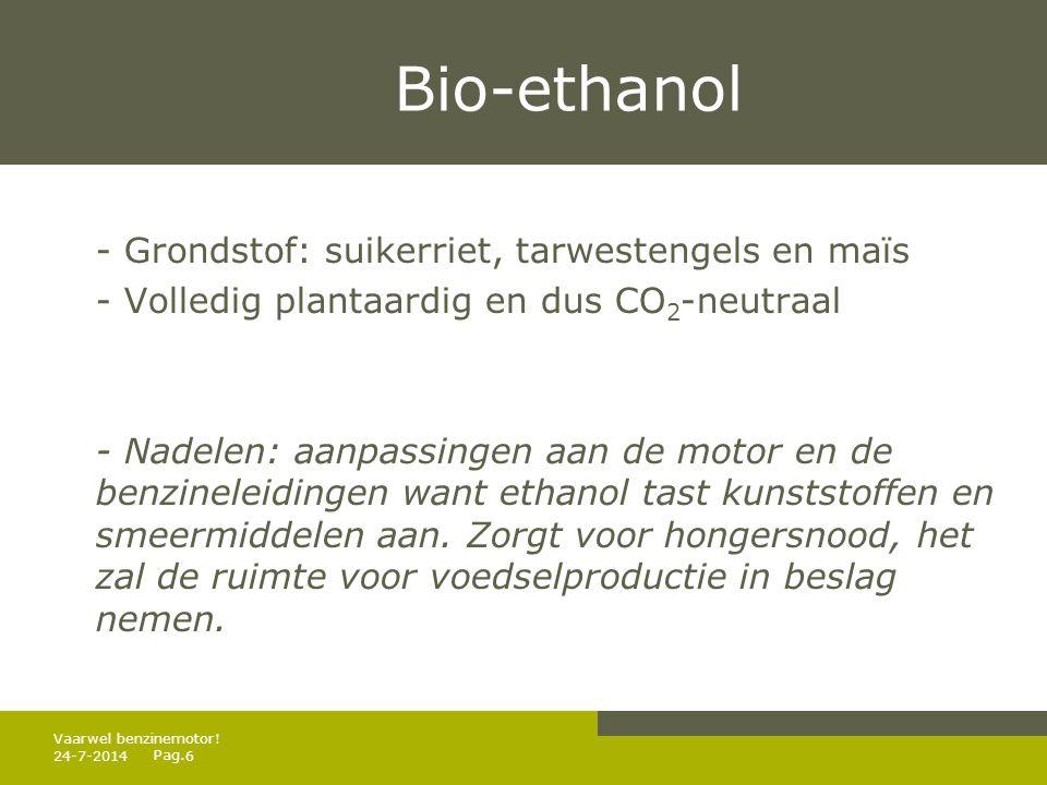 Pag. Bio-ethanol - Grondstof: suikerriet, tarwestengels en maïs - Volledig plantaardig en dus CO 2 -neutraal - Nadelen: aanpassingen aan de motor en d