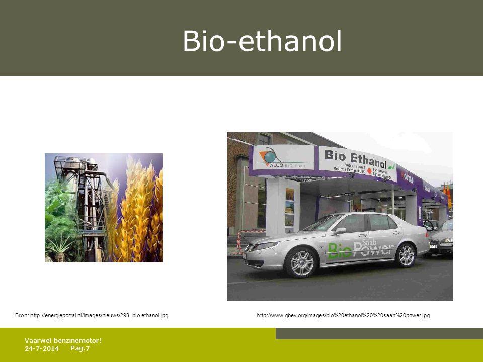 Pag. Bio-ethanol 24-7-20147 Vaarwel benzinemotor! Bron: http://energieportal.nl/images/nieuws/298_bio-ethanol.jpghttp://www.gbev.org/images/bio%20etha