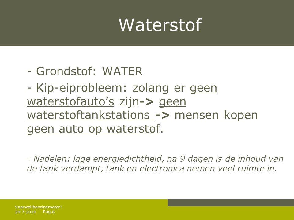 Pag. Waterstof - Grondstof: WATER - Kip-eiprobleem: zolang er geen waterstofauto's zijn-> geen waterstoftankstations -> mensen kopen geen auto op wate