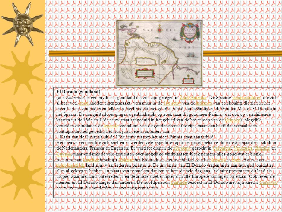 El Dorado (goudland) (ook Eldorado) is een mythisch goudland dat zou zijn gelegen in Zuid-Amerika. De Spaanse conquistadores, die zich al heel veel go