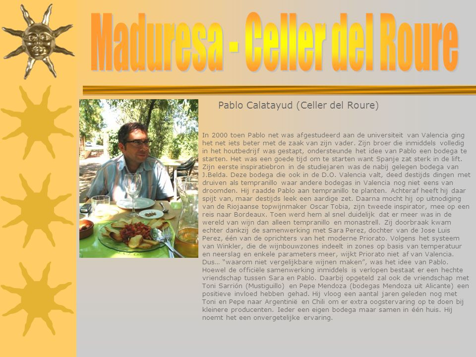 Pablo Calatayud (Celler del Roure) In 2000 toen Pablo net was afgestudeerd aan de universiteit van Valencia ging het net iets beter met de zaak van zi
