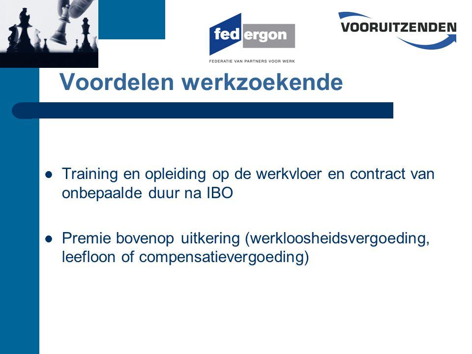 Voordelen werkzoekende Training en opleiding op de werkvloer en contract van onbepaalde duur na IBO Premie bovenop uitkering (werkloosheidsvergoeding, leefloon of compensatievergoeding)