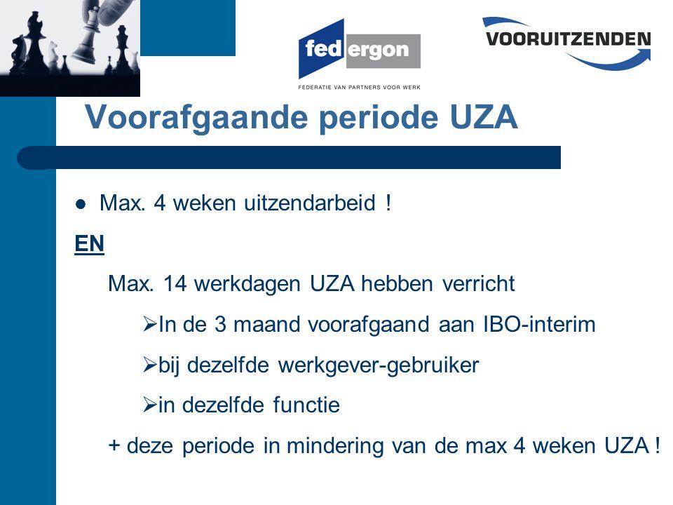Voorafgaande periode UZA Max. 4 weken uitzendarbeid .