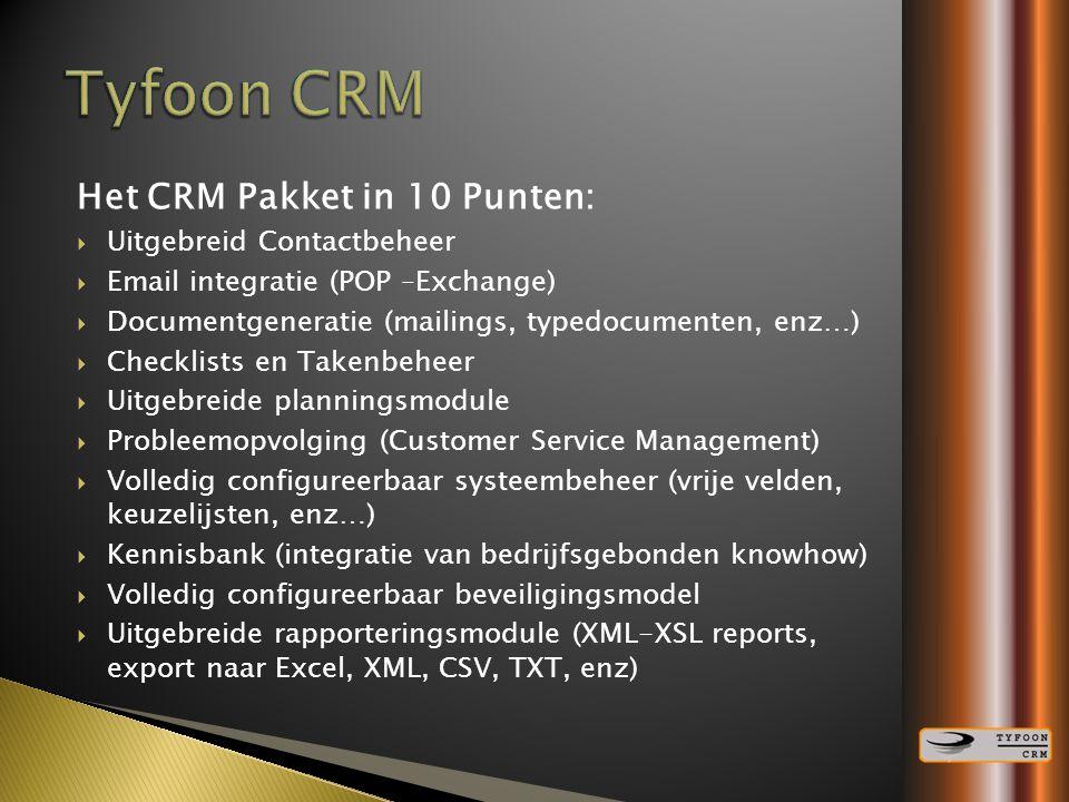 Het CRM Pakket in 10 Punten:  Uitgebreid Contactbeheer  Email integratie (POP –Exchange)  Documentgeneratie (mailings, typedocumenten, enz…)  Chec