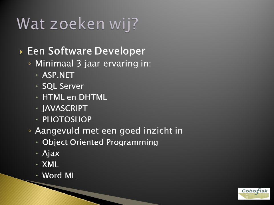  Een Software Developer ◦ Minimaal 3 jaar ervaring in:  ASP.NET  SQL Server  HTML en DHTML  JAVASCRIPT  PHOTOSHOP ◦ Aangevuld met een goed inzic