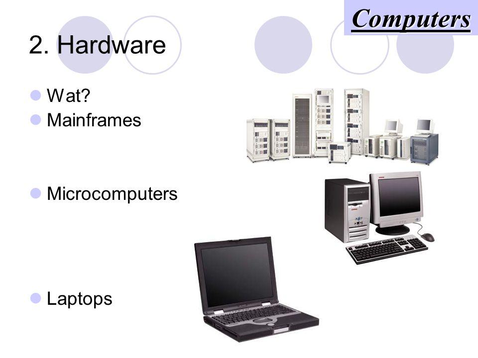 2. Hardware Wat? Mainframes Microcomputers Laptops Computers
