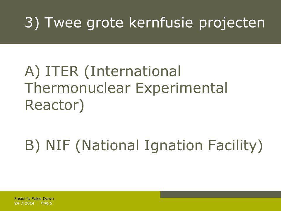 Pag. 3) Twee grote kernfusie projecten A) ITER (International Thermonuclear Experimental Reactor) B) NIF (National Ignation Facility) 24-7-20145 Fusio