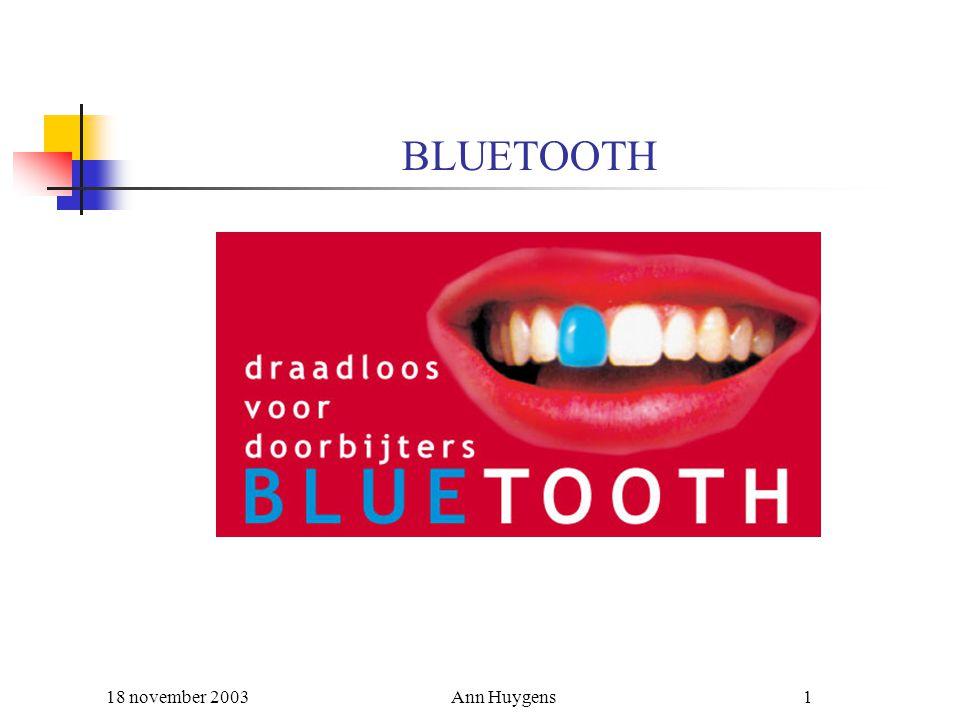 18 november 2003Ann Huygens2 Inhoud Inleiding Wat is Bluetooth.