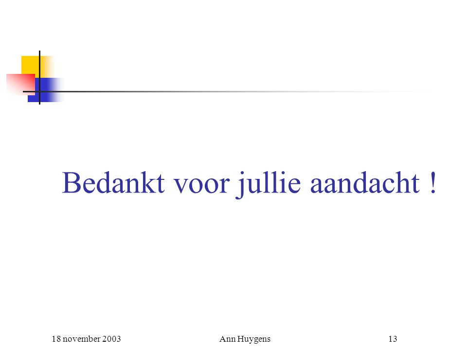 18 november 2003Ann Huygens13 Bedankt voor jullie aandacht !