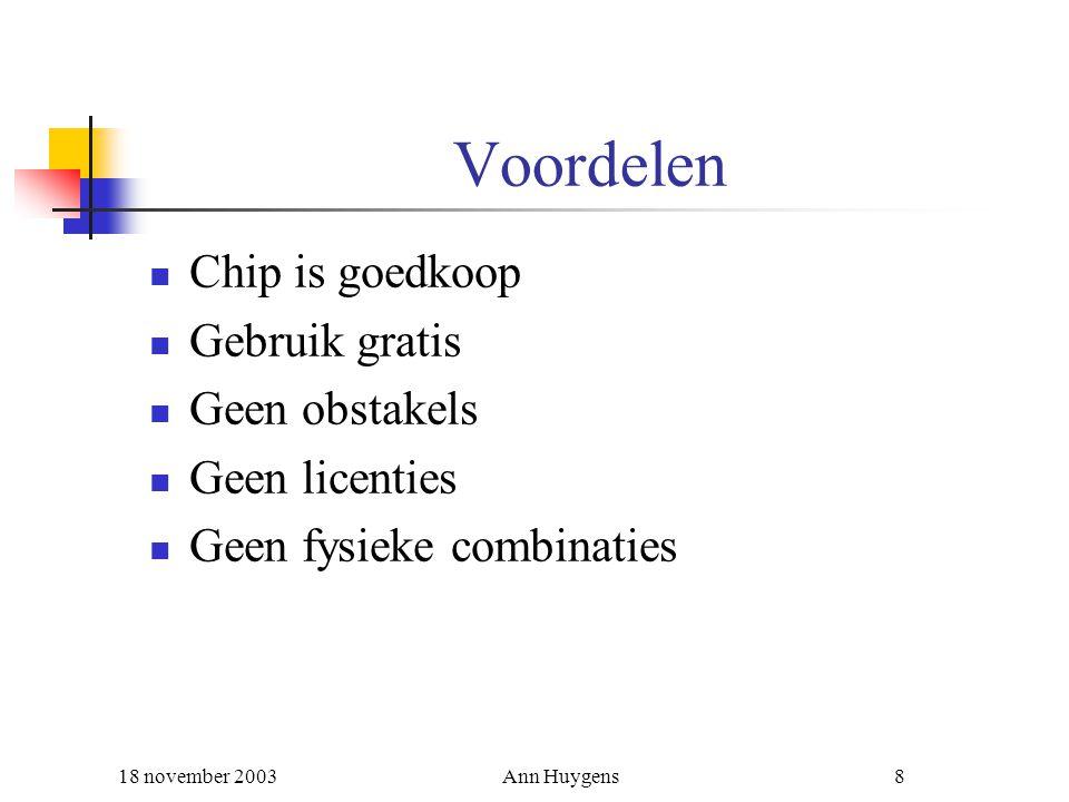 18 november 2003Ann Huygens9 Toepassingen van Bluetooth De ultieme handsfree set Automatisch synchroniseren De printer-truc Op het werk In de auto Ontspanning Dierentuin