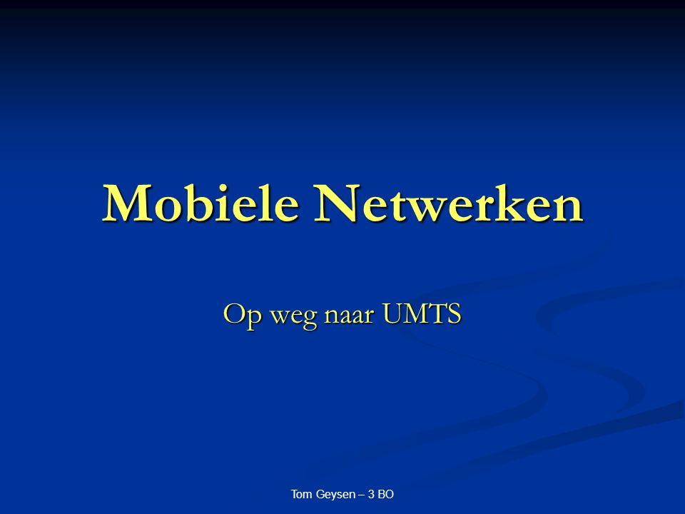 Tom Geysen – 3 BO Mobiele Netwerken Op weg naar UMTS
