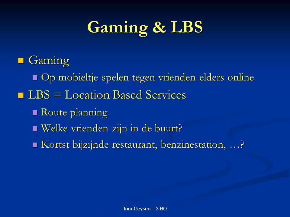 Gaming & LBS Gaming Gaming Op mobieltje spelen tegen vrienden elders online Op mobieltje spelen tegen vrienden elders online LBS = Location Based Serv