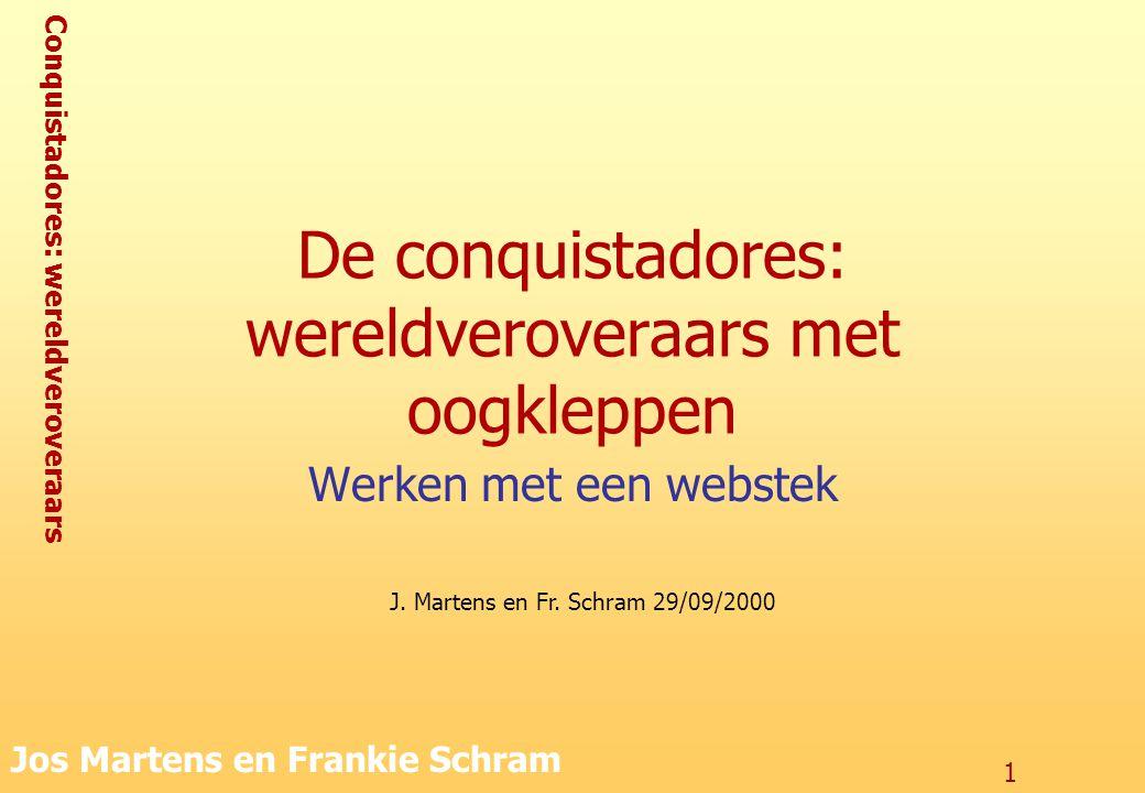 Conquistadores: wereldveroveraars Jos Martens en Frankie Schram 2 De webstek Conquistadores http://www.vvlg.be/conquis/conquis.htm –Wat zijn 'conquistadores'.