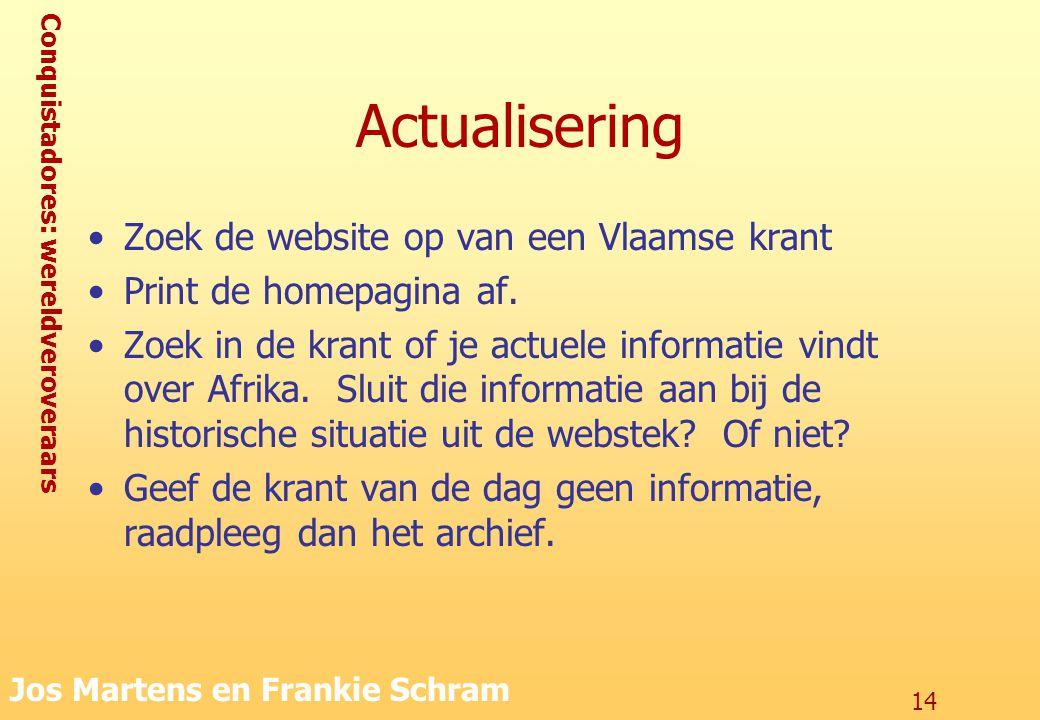 Conquistadores: wereldveroveraars Jos Martens en Frankie Schram 14 Actualisering Zoek de website op van een Vlaamse krant Print de homepagina af. Zoek