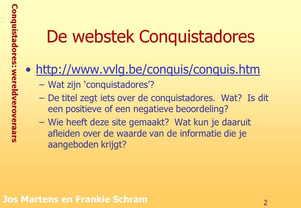 Conquistadores: wereldveroveraars Jos Martens en Frankie Schram 2 De webstek Conquistadores http://www.vvlg.be/conquis/conquis.htm –Wat zijn 'conquist