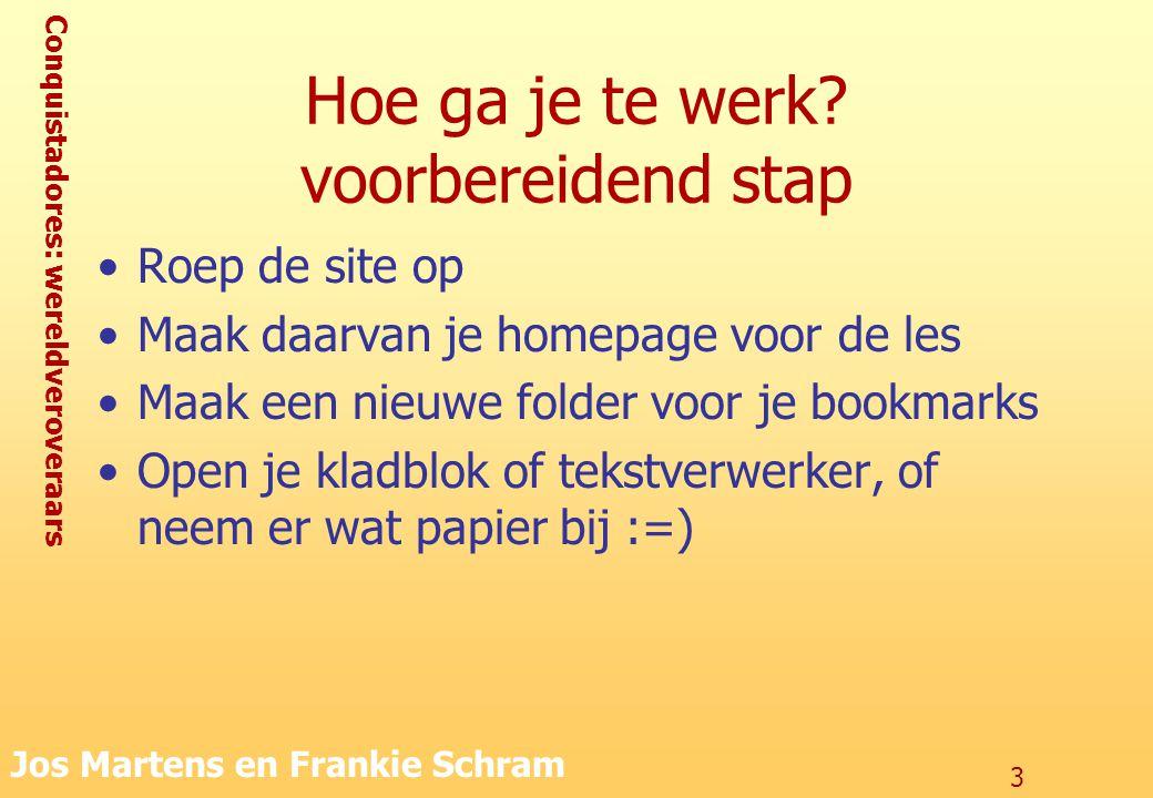 Conquistadores: wereldveroveraars Jos Martens en Frankie Schram 14 Actualisering Zoek de website op van een Vlaamse krant Print de homepagina af.