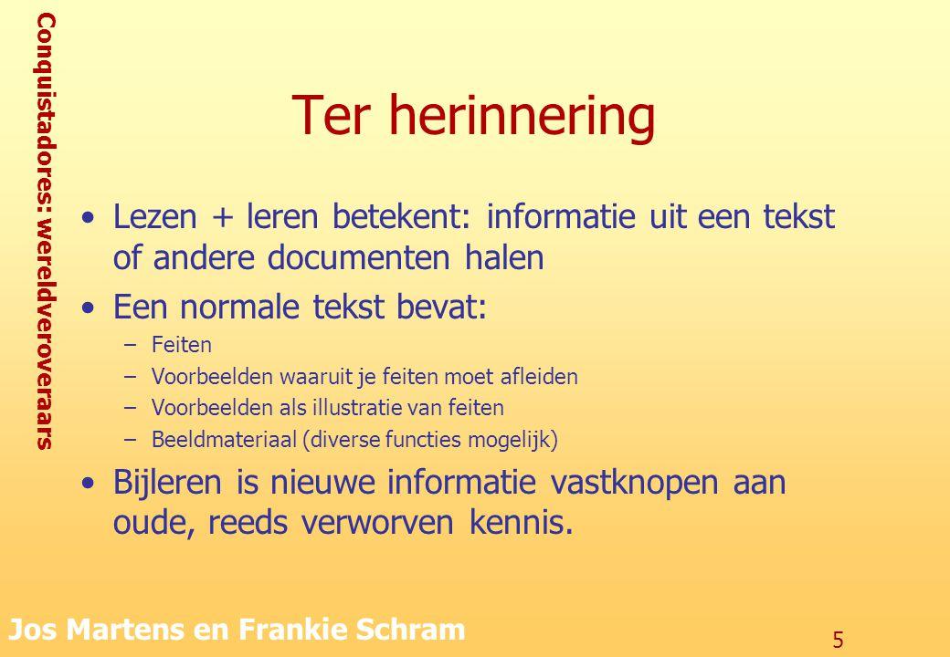 Conquistadores: wereldveroveraars Jos Martens en Frankie Schram 5 Ter herinnering Lezen + leren betekent: informatie uit een tekst of andere documente