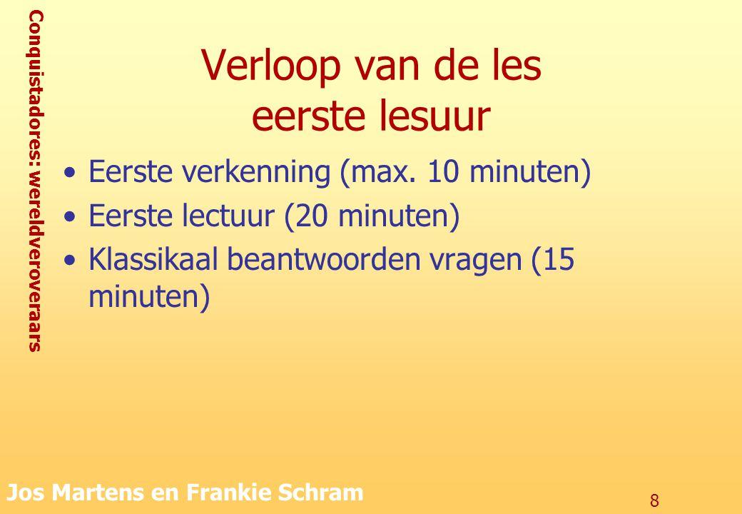 Conquistadores: wereldveroveraars Jos Martens en Frankie Schram 8 Verloop van de les eerste lesuur Eerste verkenning (max. 10 minuten) Eerste lectuur