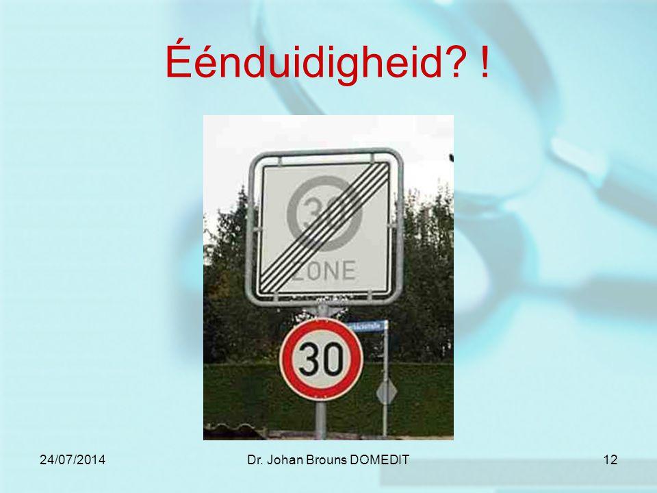 24/07/2014Dr. Johan Brouns DOMEDIT12 Éénduidigheid !