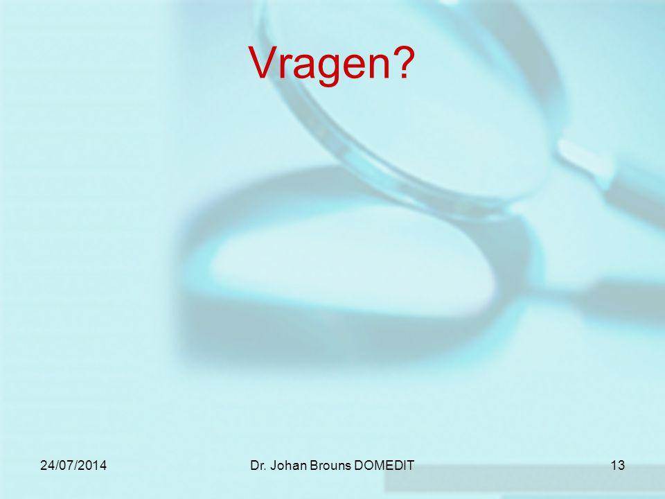 24/07/2014Dr. Johan Brouns DOMEDIT13 Vragen