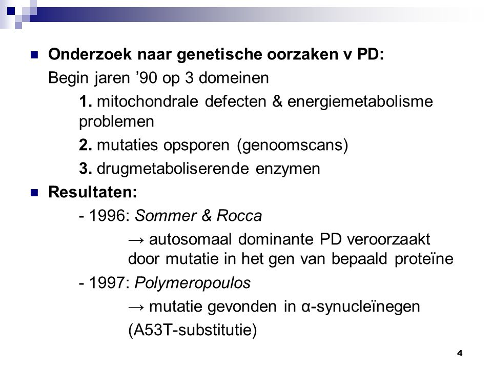 4 Onderzoek naar genetische oorzaken v PD: Begin jaren '90 op 3 domeinen 1.