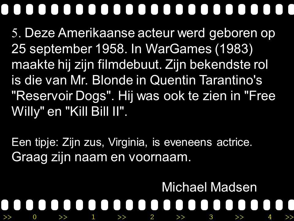 >>0 >>1 >> 2 >> 3 >> 4 >> Ronde 9 5. Deze Amerikaanse acteur werd geboren op 25 september 1958.