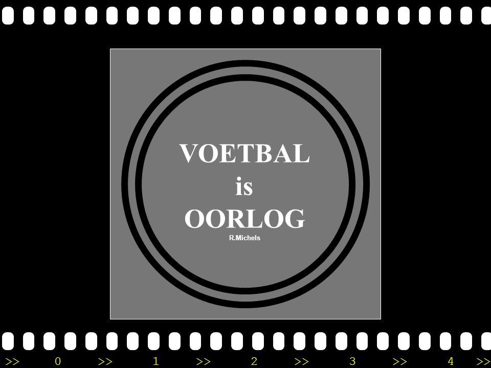 >>0 >>1 >> 2 >> 3 >> 4 >> VOETBAL is OORLOG R.Michels