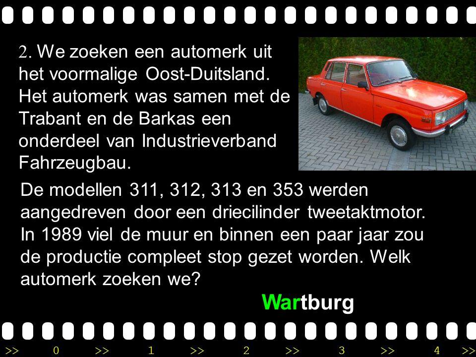>>0 >>1 >> 2 >> 3 >> 4 >> Ronde 9 2. We zoeken een automerk uit het voormalige Oost-Duitsland.