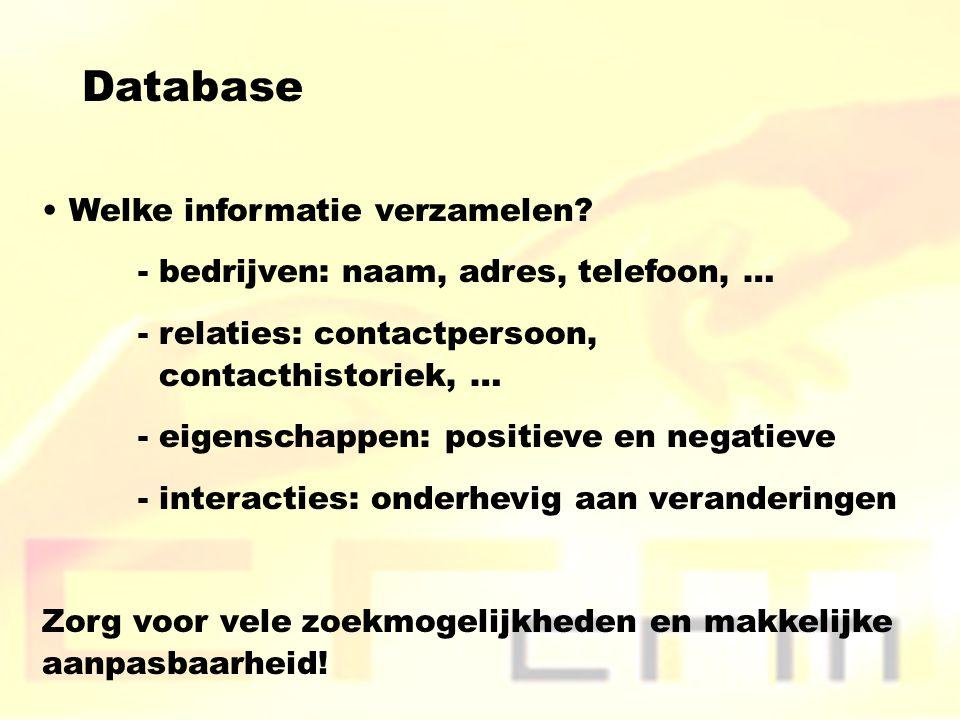 Database Welke informatie verzamelen? - bedrijven: naam, adres, telefoon, … - relaties: contactpersoon, contacthistoriek, … - eigenschappen: positieve