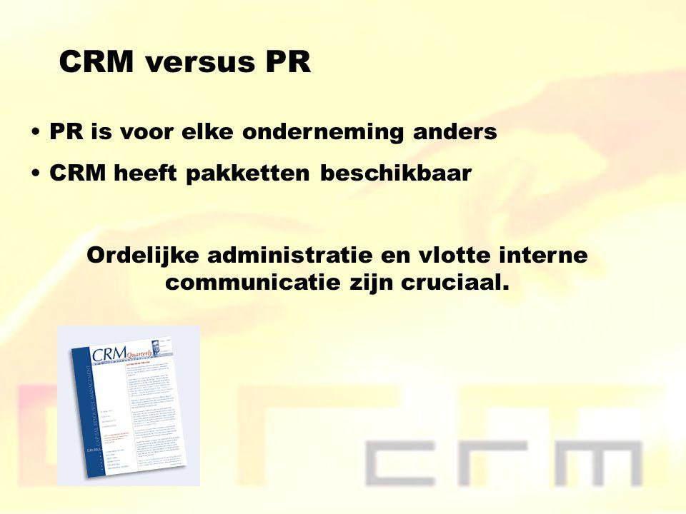 CRM versus PR PR is voor elke onderneming anders CRM heeft pakketten beschikbaar Ordelijke administratie en vlotte interne communicatie zijn cruciaal.