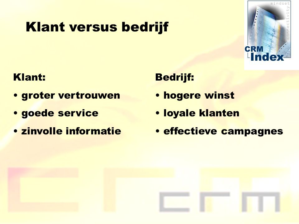 Klant versus bedrijf Klant: groter vertrouwen goede service zinvolle informatie Bedrijf: hogere winst loyale klanten effectieve campagnes