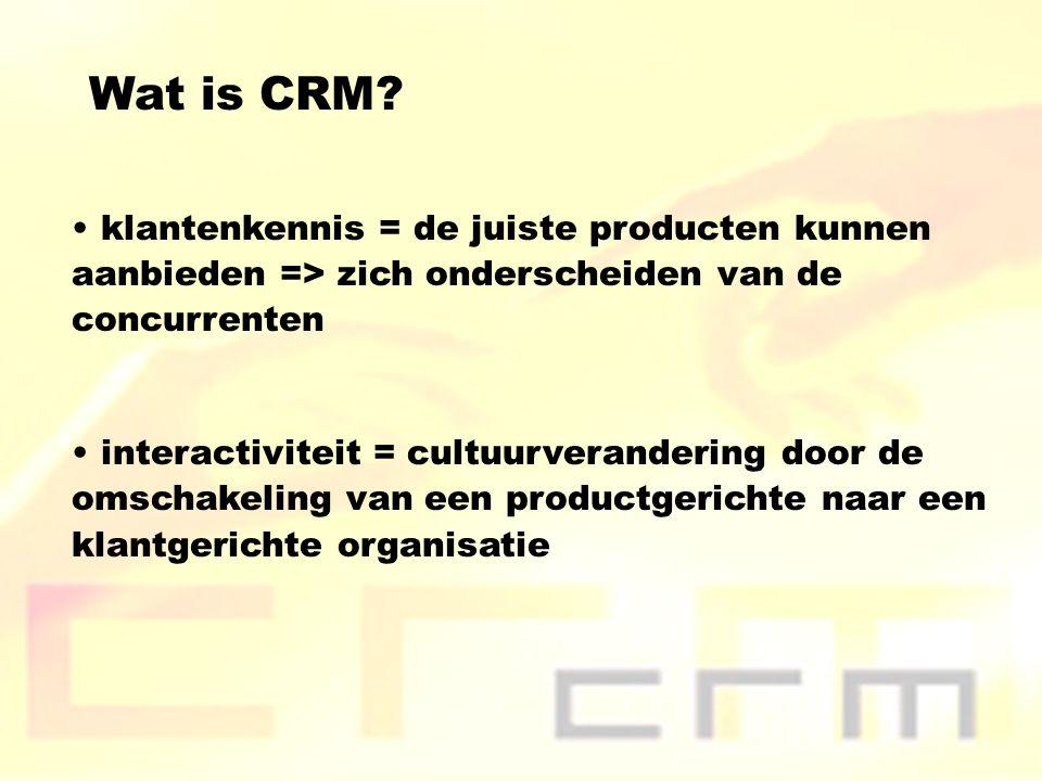 Wat is CRM? klantenkennis = de juiste producten kunnen aanbieden => zich onderscheiden van de concurrenten interactiviteit = cultuurverandering door d