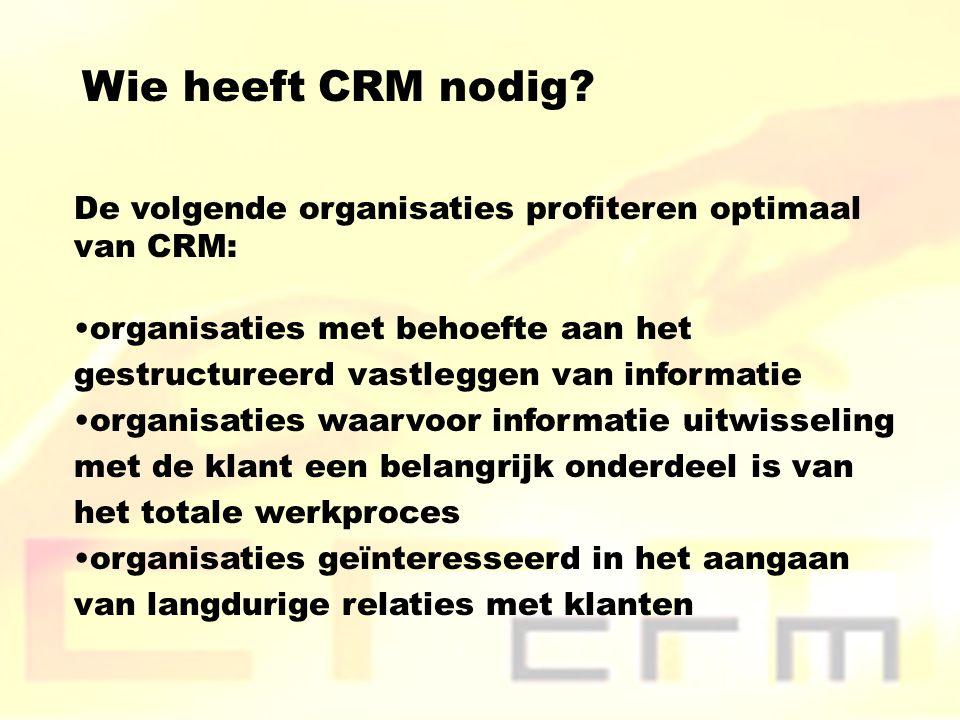Wie heeft CRM nodig? De volgende organisaties profiteren optimaal van CRM: organisaties met behoefte aan het gestructureerd vastleggen van informatie