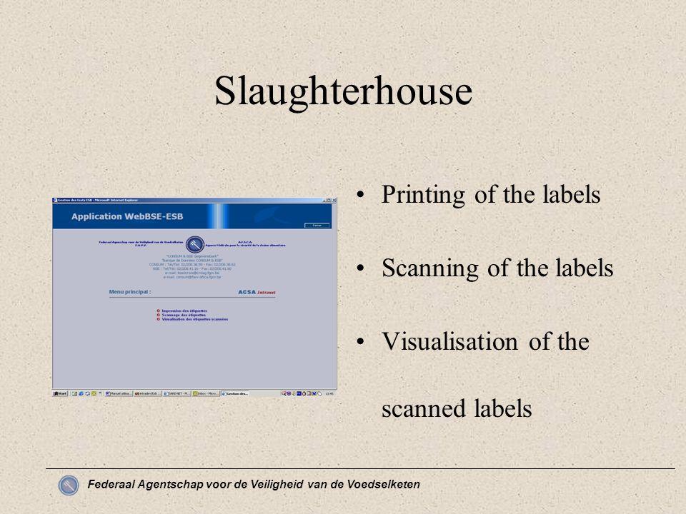 Federaal Agentschap voor de Veiligheid van de Voedselketen Slaughterhouse Printing of the labels Scanning of the labels Visualisation of the scanned labels