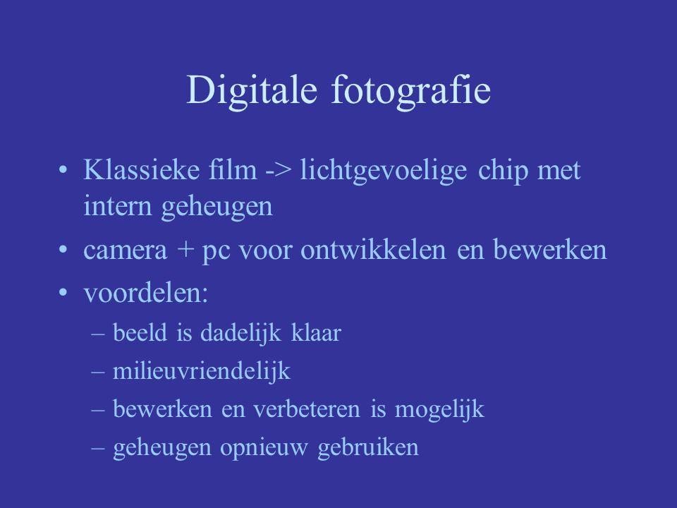 Digitale fotografie Klassieke film -> lichtgevoelige chip met intern geheugen camera + pc voor ontwikkelen en bewerken voordelen: –beeld is dadelijk klaar –milieuvriendelijk –bewerken en verbeteren is mogelijk –geheugen opnieuw gebruiken