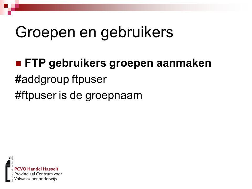 Groepen en gebruikers FTP gebruikers groepen aanmaken #addgroup ftpuser #ftpuser is de groepnaam