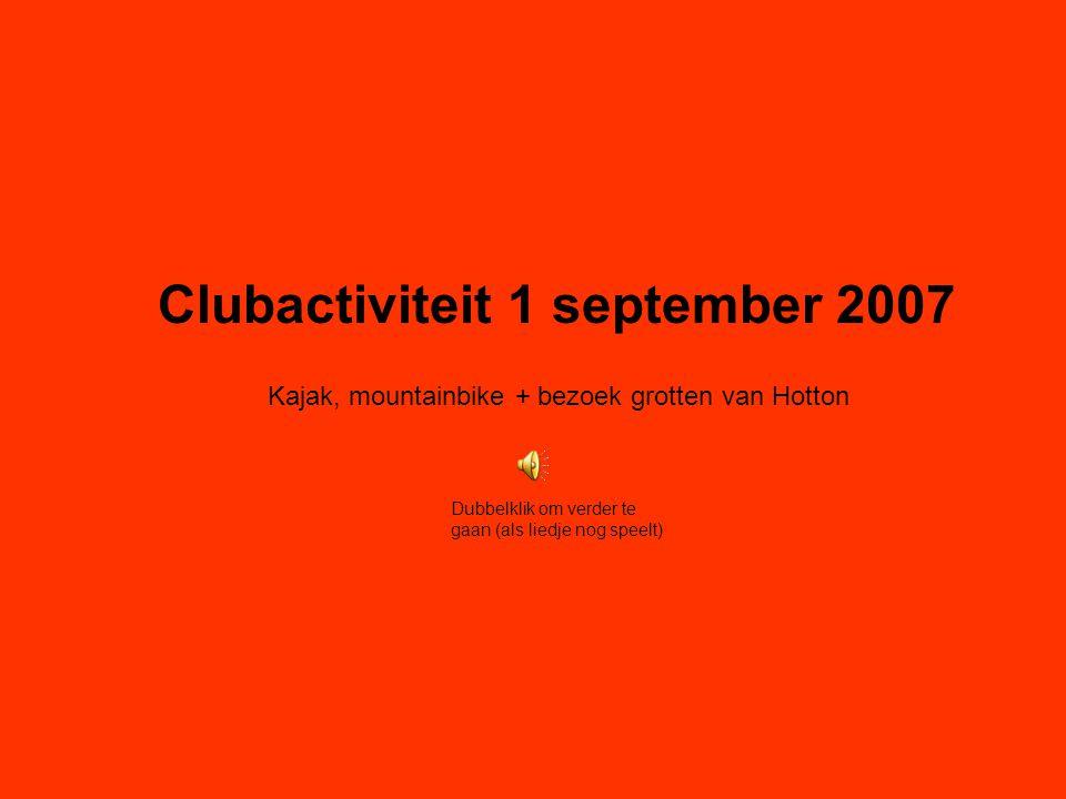 Clubactiviteit 1 september 2007 Kajak, mountainbike + bezoek grotten van Hotton Dubbelklik om verder te gaan (als liedje nog speelt)