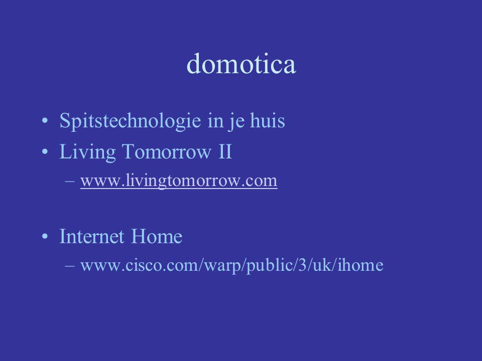 domotica Spitstechnologie in je huis Living Tomorrow II –www.livingtomorrow.comwww.livingtomorrow.com Internet Home –www.cisco.com/warp/public/3/uk/ih