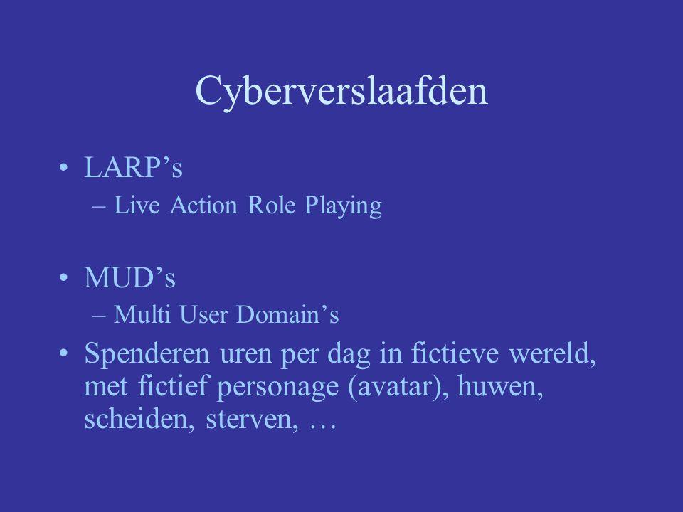 Cyberverslaafden LARP's –Live Action Role Playing MUD's –Multi User Domain's Spenderen uren per dag in fictieve wereld, met fictief personage (avatar), huwen, scheiden, sterven, …