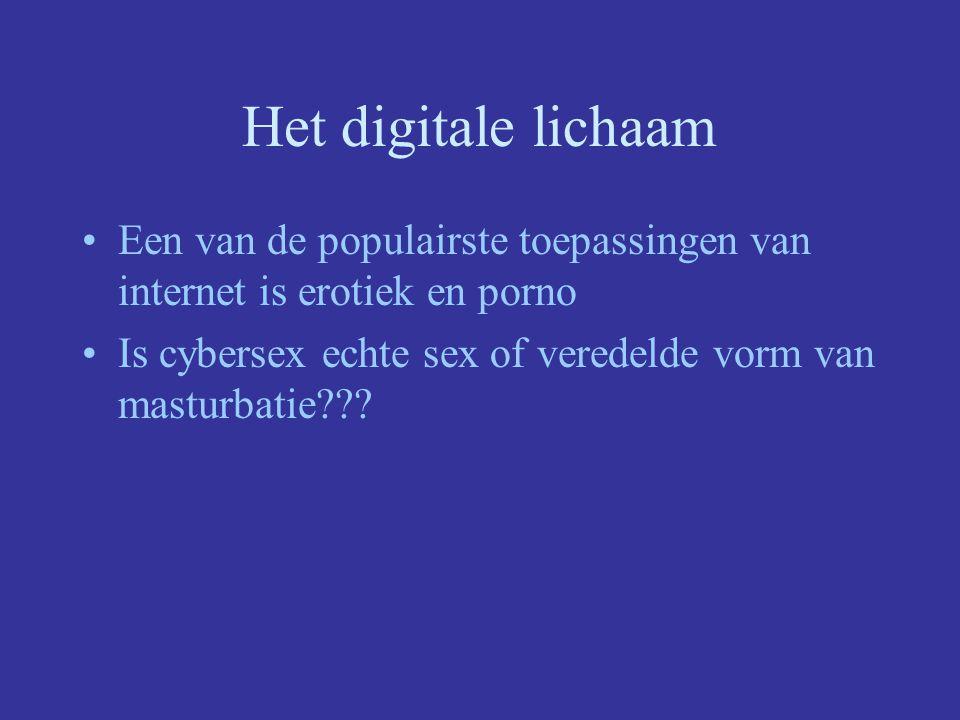 Het digitale lichaam Een van de populairste toepassingen van internet is erotiek en porno Is cybersex echte sex of veredelde vorm van masturbatie???