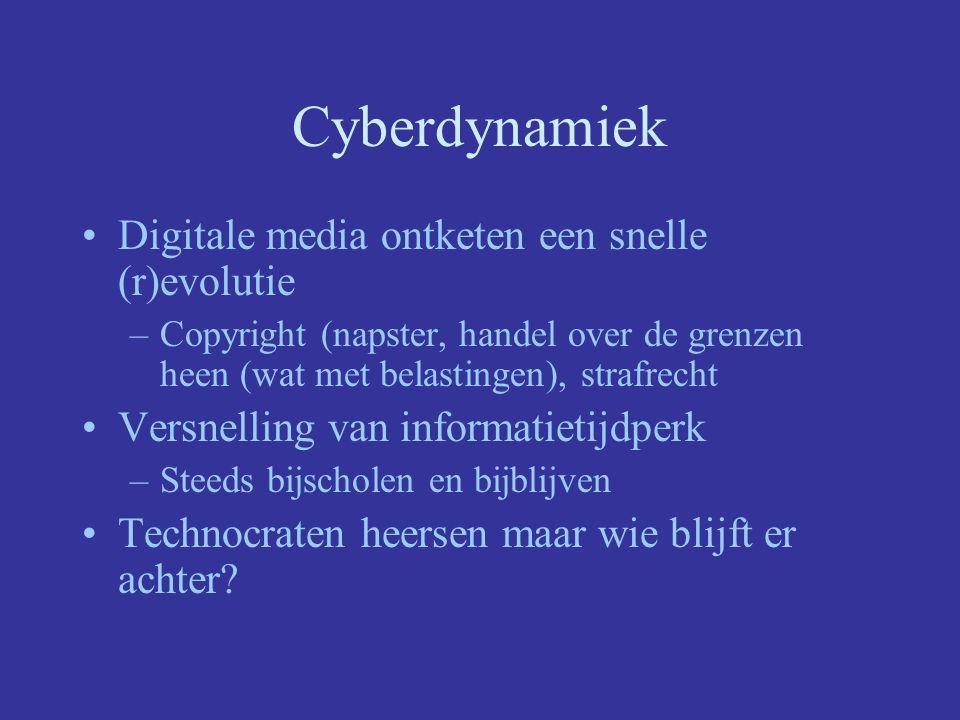 Cyberdynamiek Digitale media ontketen een snelle (r)evolutie –Copyright (napster, handel over de grenzen heen (wat met belastingen), strafrecht Versnelling van informatietijdperk –Steeds bijscholen en bijblijven Technocraten heersen maar wie blijft er achter?