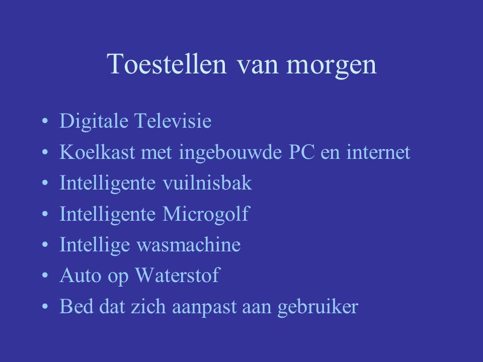 Toestellen van morgen Digitale Televisie Koelkast met ingebouwde PC en internet Intelligente vuilnisbak Intelligente Microgolf Intellige wasmachine Au