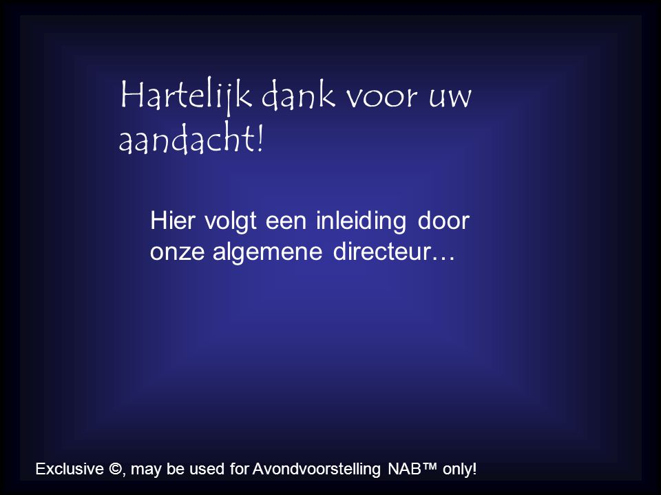 Exclusive ©, may be used for Avondvoorstelling NAB™ only.