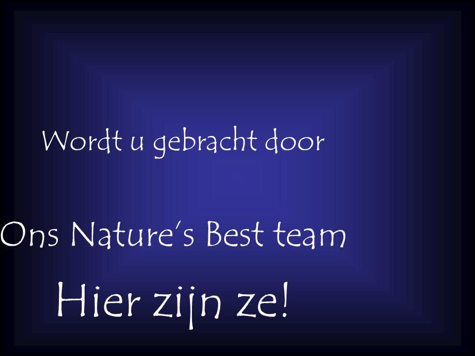 Deze voorstelling Wordt u gebracht door Ons Nature's Best team Hier zijn ze!