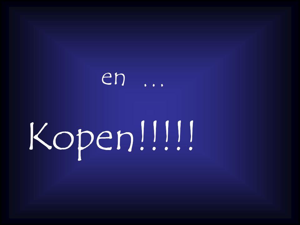 en … Kopen!!!!!Kopen!!!!!